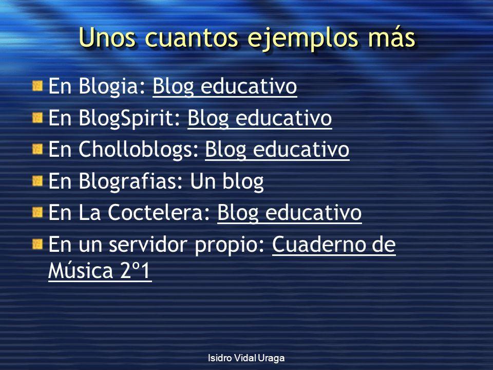 Isidro Vidal Uraga Unos cuantos ejemplos más En Blogia: Blog educativoBlog educativo En BlogSpirit: Blog educativoBlog educativo En Cholloblogs: Blog