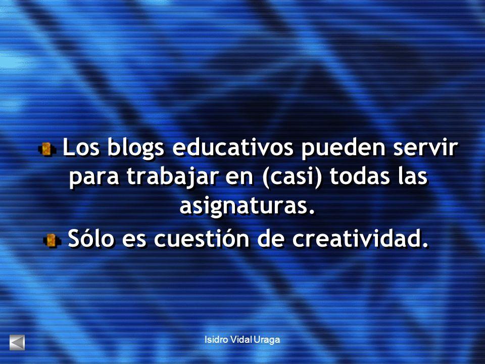 Isidro Vidal Uraga Los blogs educativos pueden servir para trabajar en (casi) todas las asignaturas. Sólo es cuestión de creatividad.