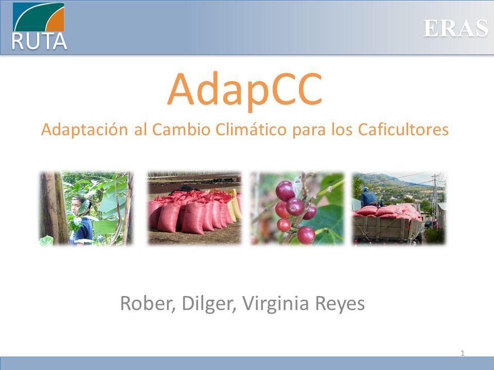 ERAS RUTA AdapCC Adaptación al Cambio Climático para los Caficultores Rober, Dilger, Virginia Reyes 1