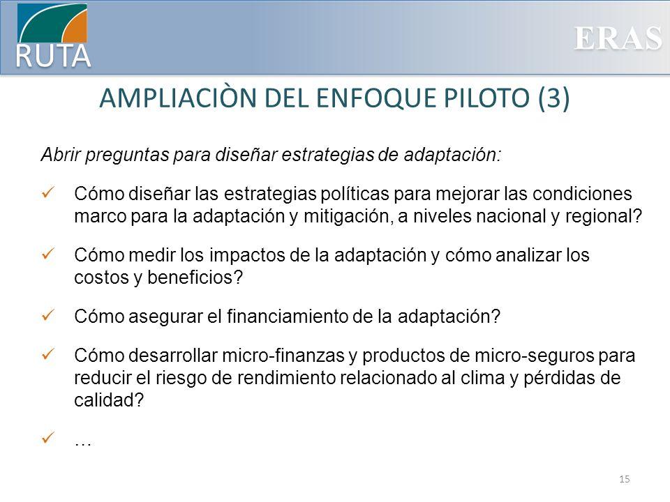 ERAS RUTA AMPLIACIÒN DEL ENFOQUE PILOTO (3) Abrir preguntas para diseñar estrategias de adaptación: Cómo diseñar las estrategias políticas para mejora