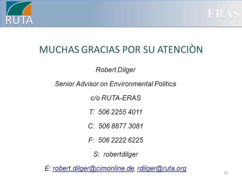 ERAS RUTA MUCHAS GRACIAS POR SU ATENCIÒN Robert Dilger Senior Advisor on Environmental Politics c/o RUTA-ERAS T: 506 2255 4011 C: 506 8877 3081 F: 506