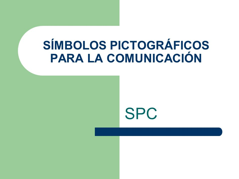 SÍMBOLOS PICTOGRÁFICOS PARA LA COMUNICACIÓN SPC
