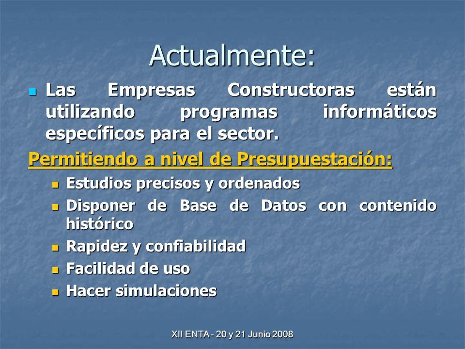 XII ENTA - 20 y 21 Junio 2008 Actualmente: Las Empresas Constructoras están utilizando programas informáticos específicos para el sector.