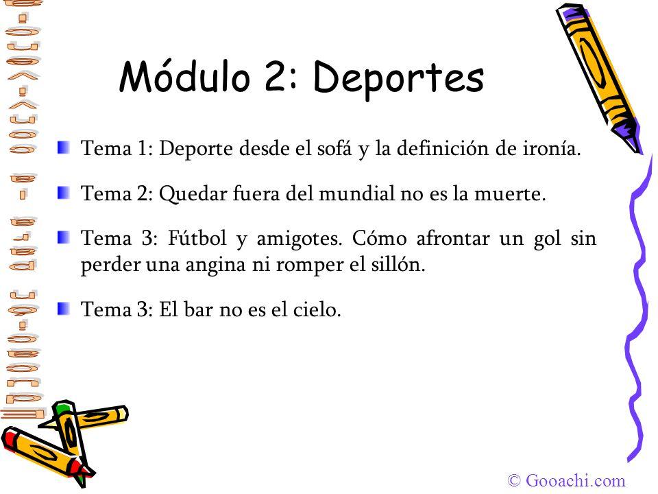 © Gooachi.com Módulo 3: Tiempo libre Tema 1: Digerir cerveza sin eructar a lo tarzán.
