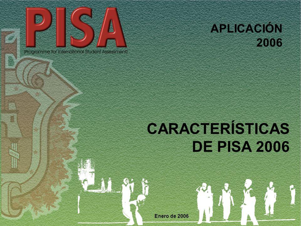 Enero de 2006 APLICACIÓN 2006 CARACTERÍSTICAS DE PISA 2006