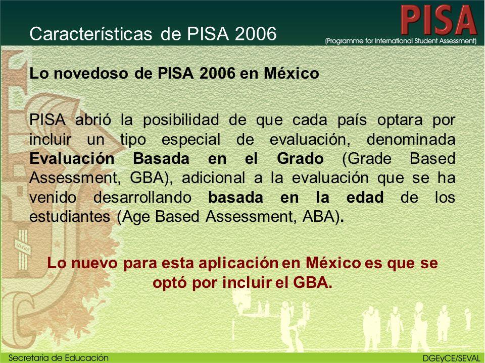 Características de PISA 2006 Lo novedoso de PISA 2006 en México PISA abrió la posibilidad de que cada país optara por incluir un tipo especial de eval