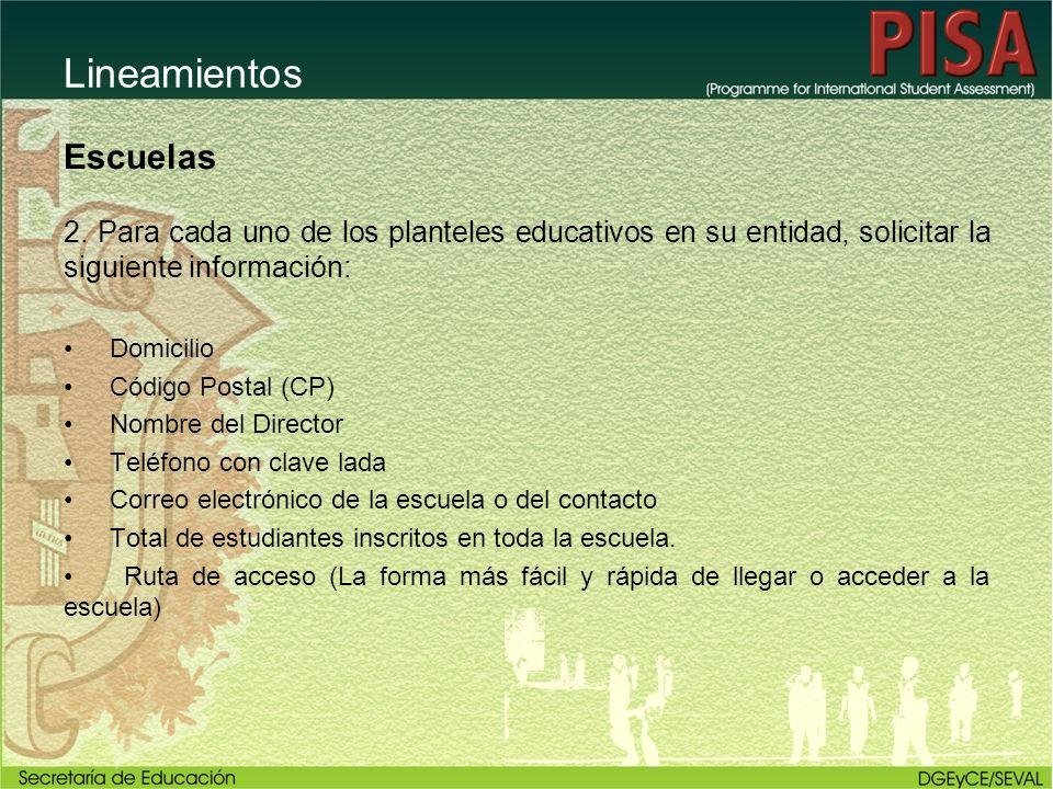 Lineamientos Escuelas 2. Para cada uno de los planteles educativos en su entidad, solicitar la siguiente información: Domicilio Código Postal (CP) Nom
