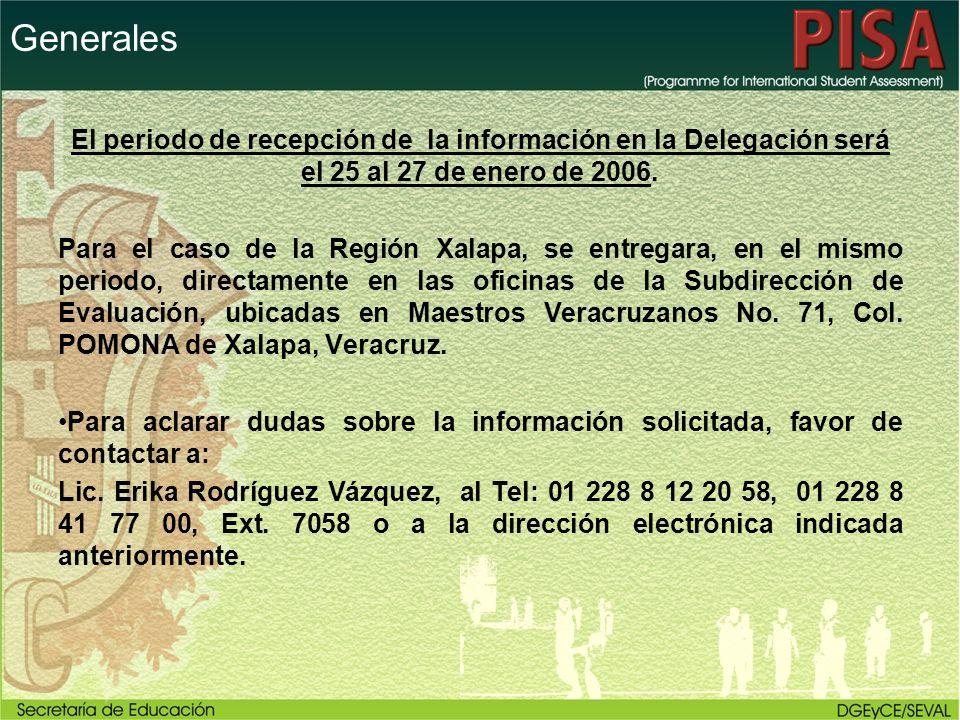 Generales El periodo de recepción de la información en la Delegación será el 25 al 27 de enero de 2006. Para el caso de la Región Xalapa, se entregara