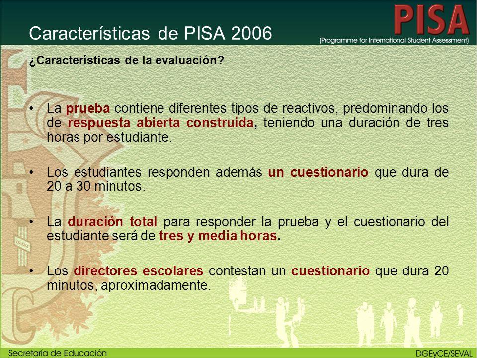 Características de PISA 2006 ¿Características de la evaluación? La prueba contiene diferentes tipos de reactivos, predominando los de respuesta abiert