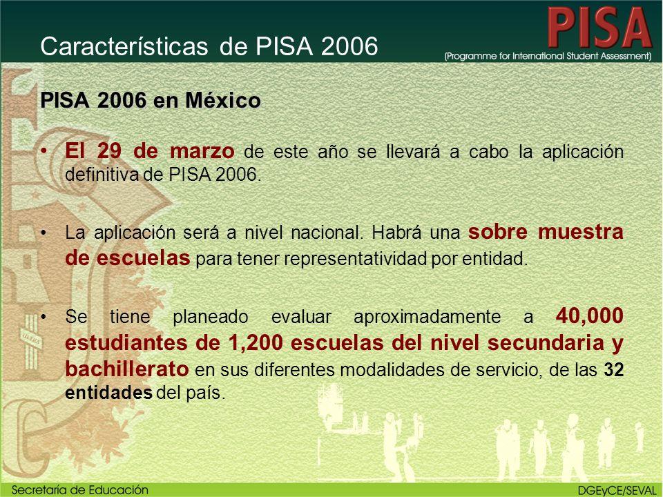 Características de PISA 2006 PISA 2006 en México El 29 de marzo de este año se llevará a cabo la aplicación definitiva de PISA 2006. La aplicación ser