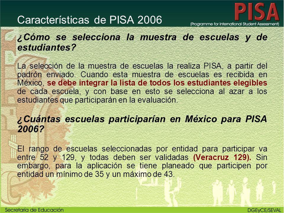 Características de PISA 2006 ¿Cómo se selecciona la muestra de escuelas y de estudiantes? La selección de la muestra de escuelas la realiza PISA, a pa