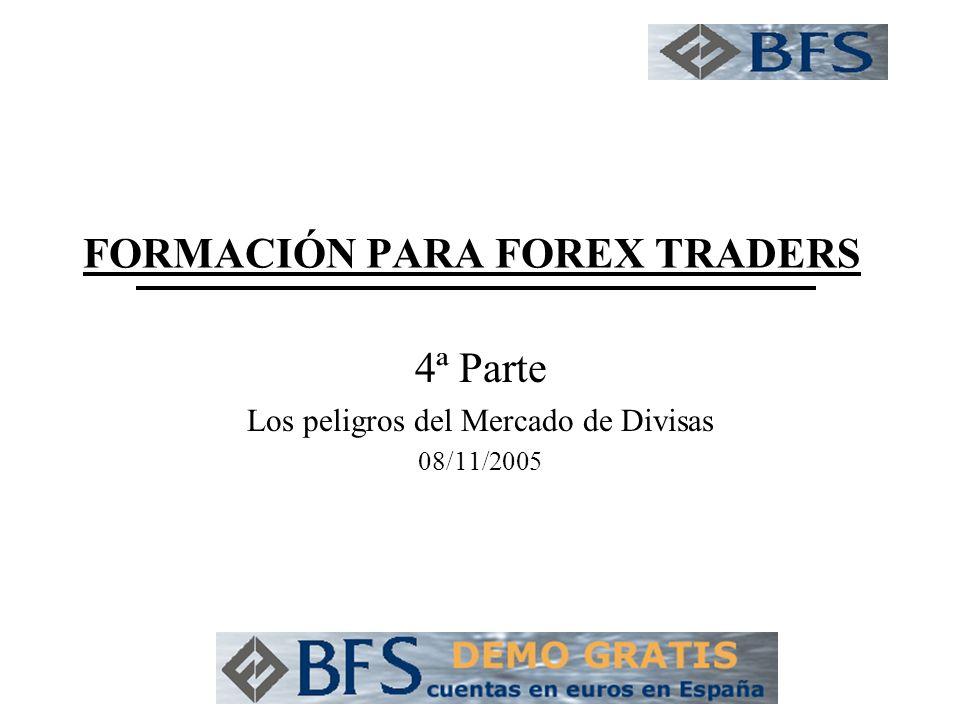 FORMACIÓN PARA FOREX TRADERS 4ª Parte Los peligros del Mercado de Divisas 08/11/2005