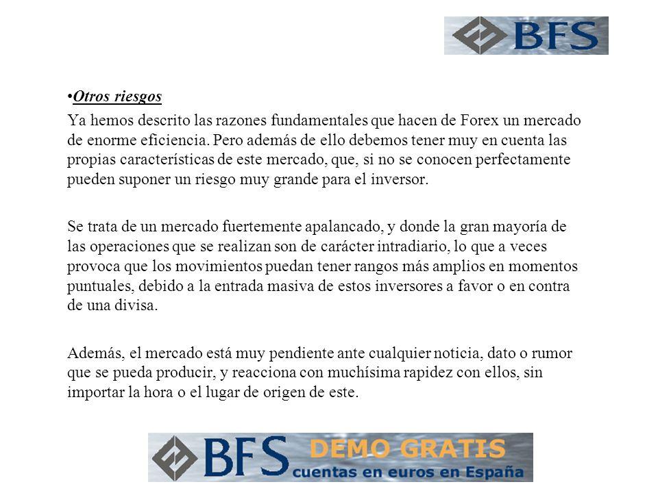 Otros riesgos Ya hemos descrito las razones fundamentales que hacen de Forex un mercado de enorme eficiencia.