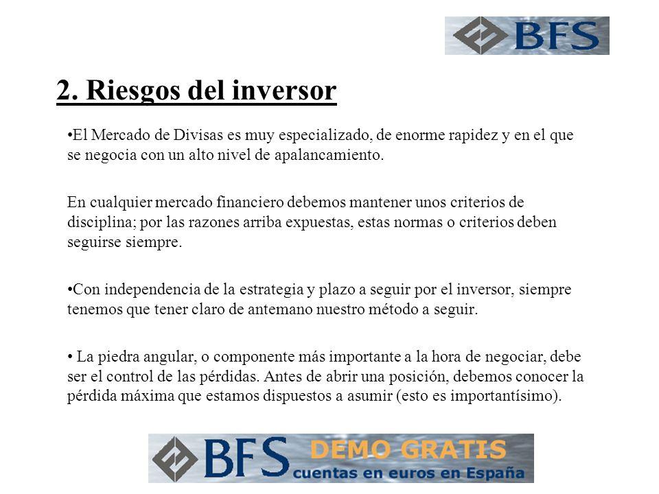 2. Riesgos del inversor El Mercado de Divisas es muy especializado, de enorme rapidez y en el que se negocia con un alto nivel de apalancamiento. En c