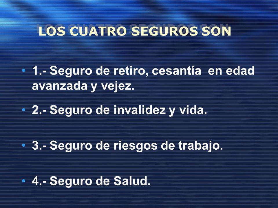 LOS CUATRO SEGUROS SON 1.- Seguro de retiro, cesantía en edad avanzada y vejez.