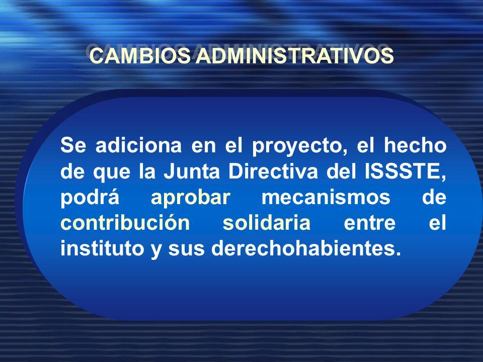 Se adiciona en el proyecto, el hecho de que la Junta Directiva del ISSSTE, podrá aprobar mecanismos de contribución solidaria entre el instituto y sus derechohabientes.
