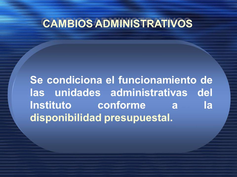 Se condiciona el funcionamiento de las unidades administrativas del Instituto conforme a la disponibilidad presupuestal.