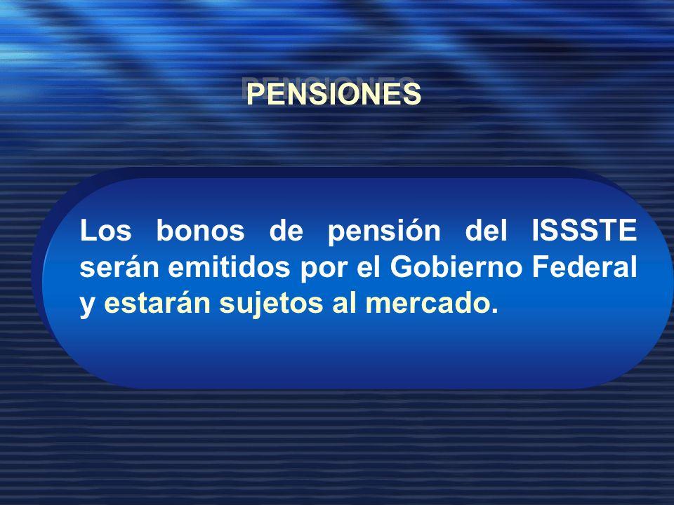 Los bonos de pensión del ISSSTE serán emitidos por el Gobierno Federal y estarán sujetos al mercado.