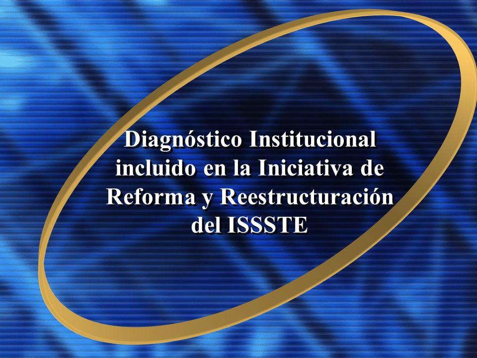 Diagnóstico Institucional incluido en la Iniciativa de Reforma y Reestructuración del ISSSTE