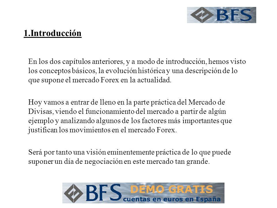 1.Introducción En los dos capítulos anteriores, y a modo de introducción, hemos visto los conceptos básicos, la evolución histórica y una descripción de lo que supone el mercado Forex en la actualidad.