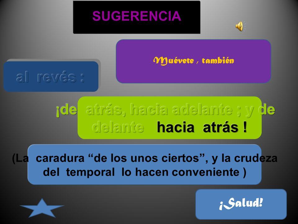 SUGERENCIA (La caradura de los unos ciertos, y la crudeza del temporal lo hacen conveniente ) ¡Salud.