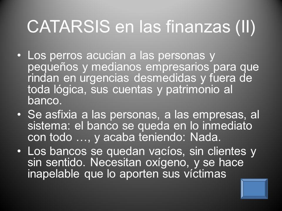 CATARSIS en las finanzas (I) El cataclismo bancario Los banqueros, en la ventolada, se enrocan: Amarran, sin renunciar a la pesca en la tesitura.