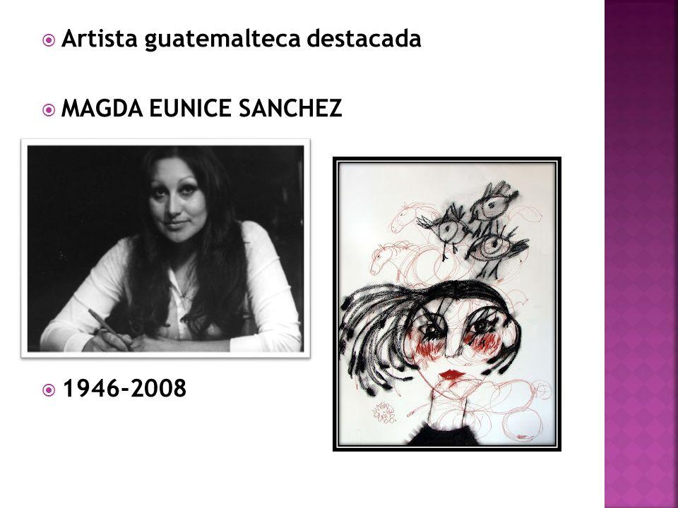 Artista guatemalteca destacada MAGDA EUNICE SANCHEZ 1946-2008