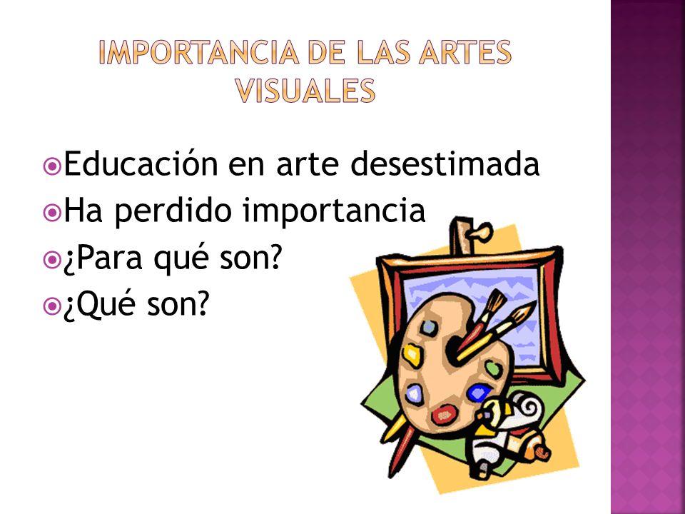Educación en arte desestimada Ha perdido importancia ¿Para qué son? ¿Qué son?
