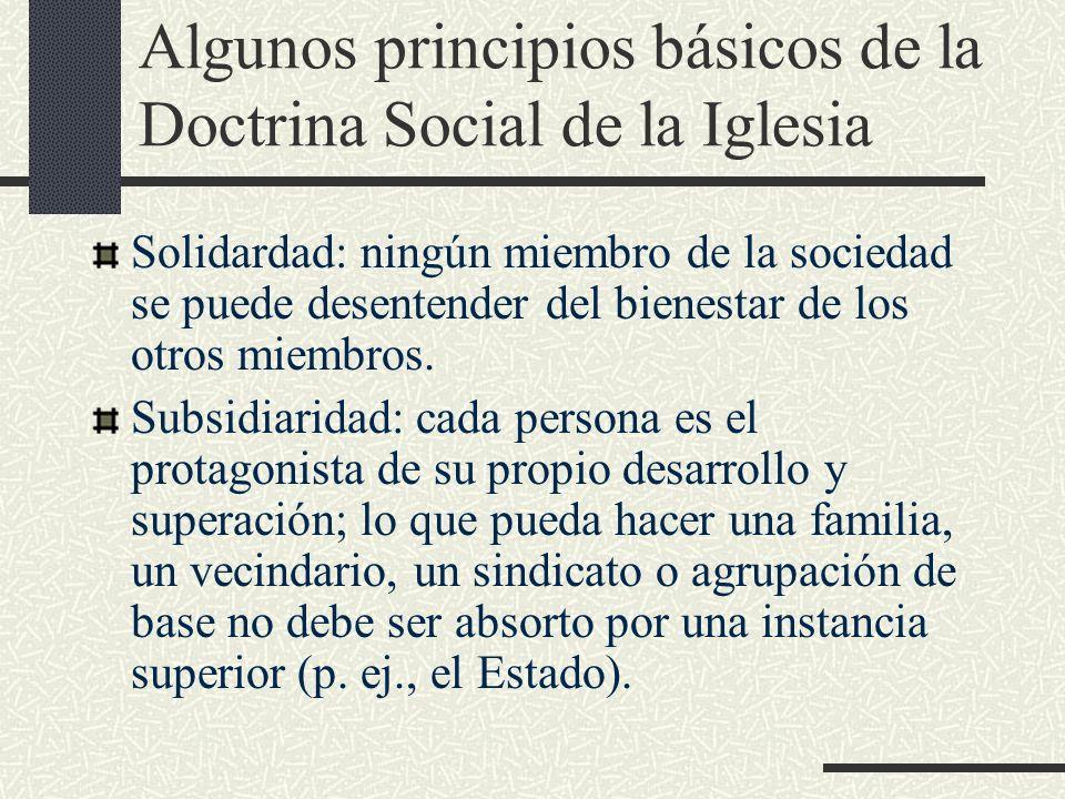 Algunos principios básicos de la Doctrina Social de la Iglesia Solidardad: ningún miembro de la sociedad se puede desentender del bienestar de los otr