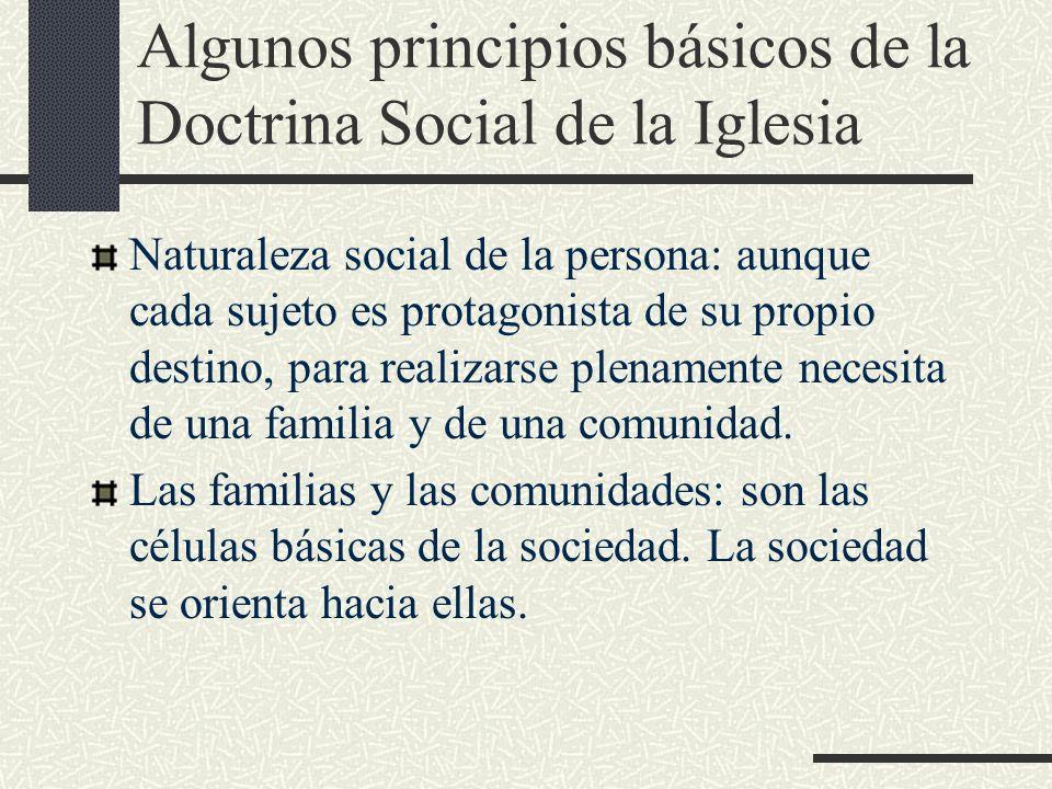 Algunos principios básicos de la Doctrina Social de la Iglesia Naturaleza social de la persona: aunque cada sujeto es protagonista de su propio destin