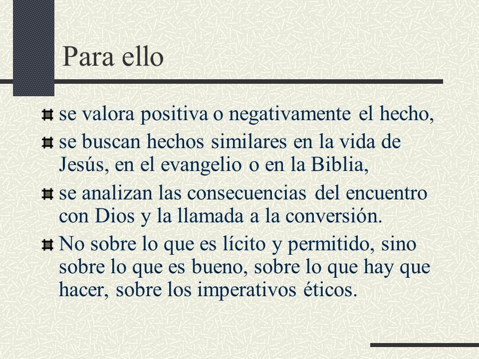 Para ello se valora positiva o negativamente el hecho, se buscan hechos similares en la vida de Jesús, en el evangelio o en la Biblia, se analizan las