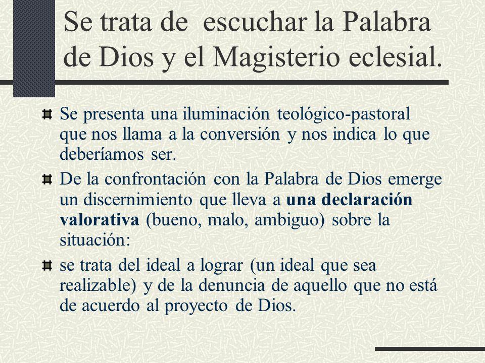 Se trata de escuchar la Palabra de Dios y el Magisterio eclesial. Se presenta una iluminación teológico-pastoral que nos llama a la conversión y nos i