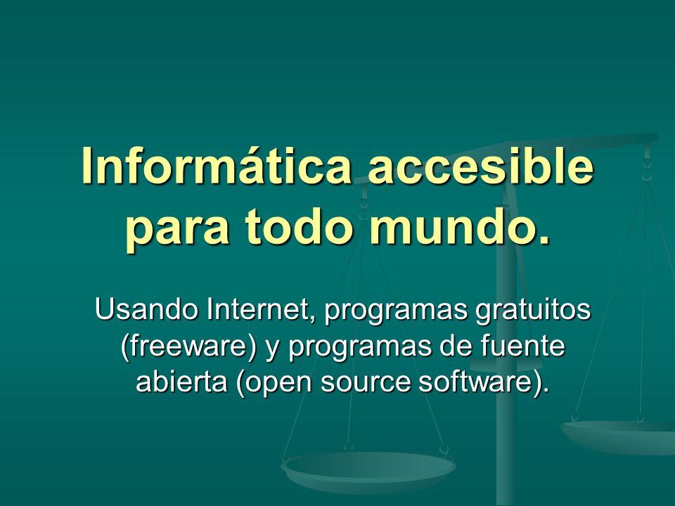 Informática accesible para todo mundo. Usando Internet, programas gratuitos (freeware) y programas de fuente abierta (open source software).