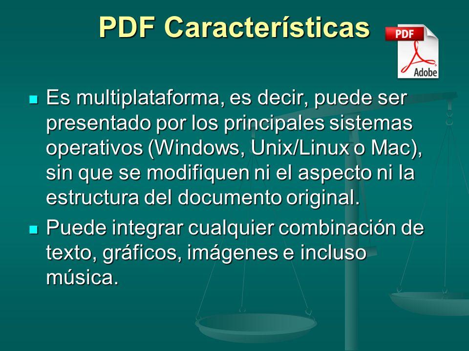 PDF Características Es multiplataforma, es decir, puede ser presentado por los principales sistemas operativos (Windows, Unix/Linux o Mac), sin que se