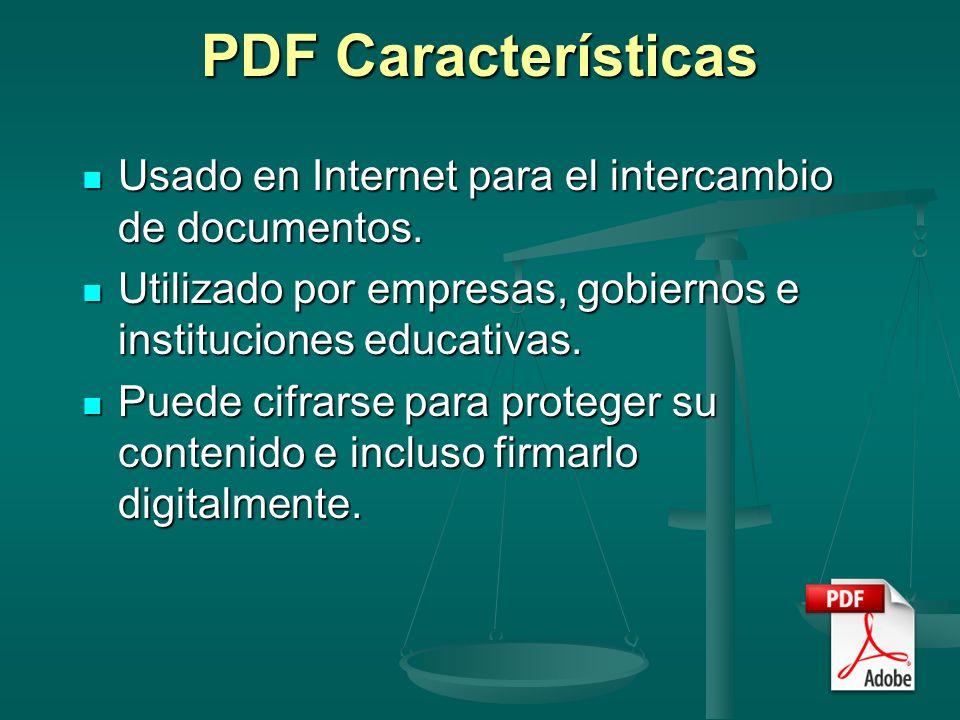 PDF Características Usado en Internet para el intercambio de documentos. Usado en Internet para el intercambio de documentos. Utilizado por empresas,