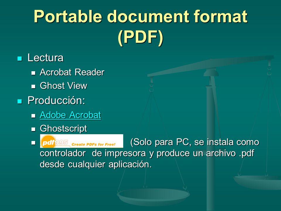 Portable document format (PDF) Lectura Lectura Acrobat Reader Acrobat Reader Ghost View Ghost View Producción: Producción: Adobe Acrobat Adobe Acrobat