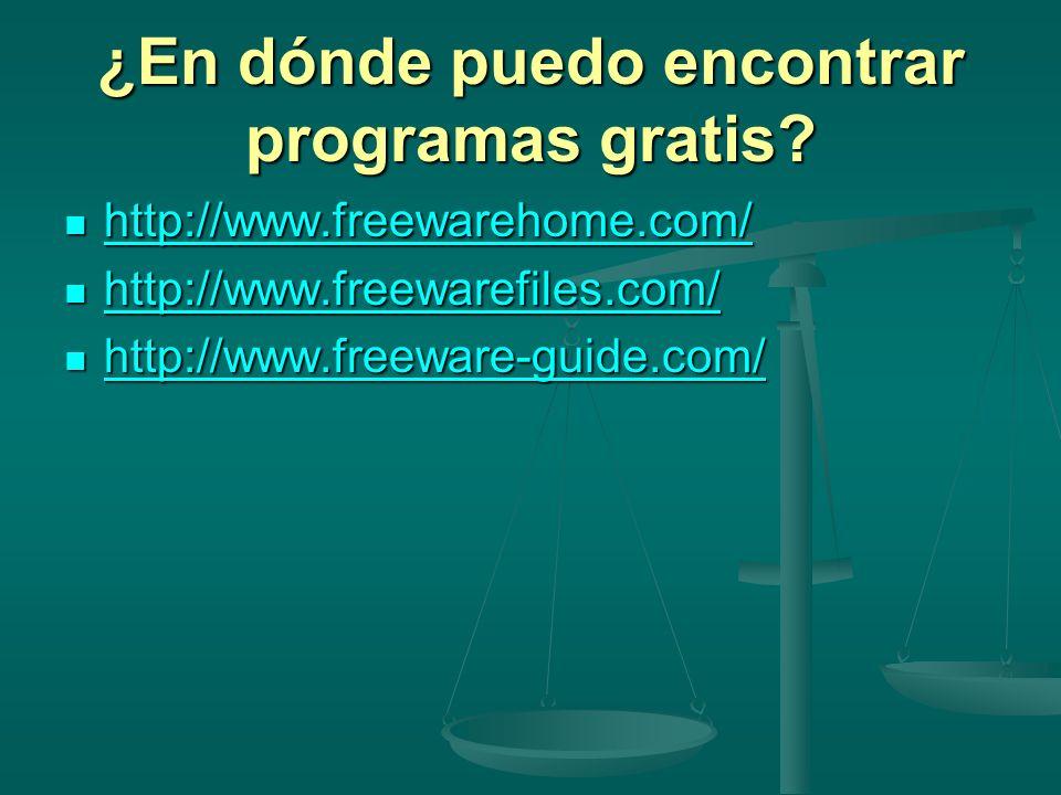 ¿En dónde puedo encontrar programas gratis? http://www.freewarehome.com/ http://www.freewarehome.com/ http://www.freewarehome.com/ http://www.freeware
