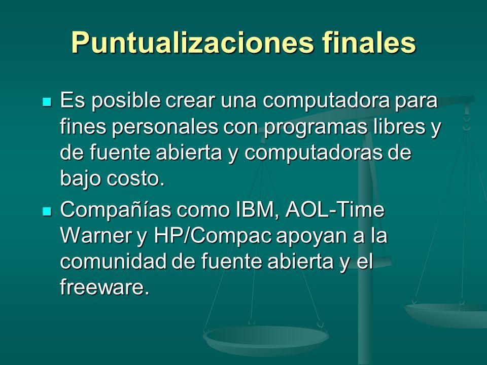 Puntualizaciones finales Es posible crear una computadora para fines personales con programas libres y de fuente abierta y computadoras de bajo costo.