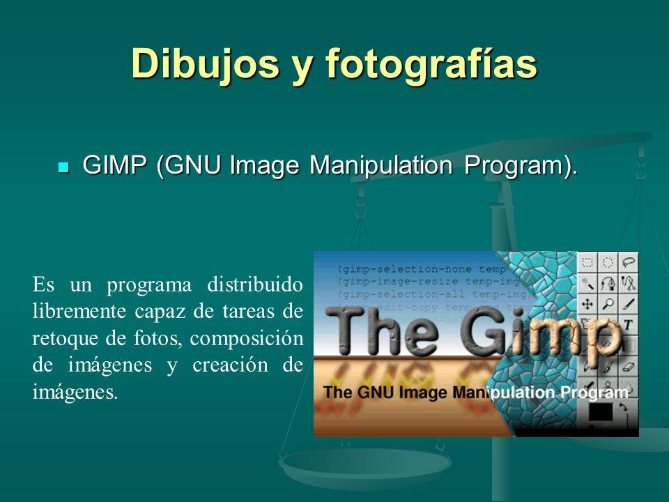 Dibujos y fotografías GIMP (GNU Image Manipulation Program). GIMP (GNU Image Manipulation Program). Es un programa distribuido libremente capaz de tar