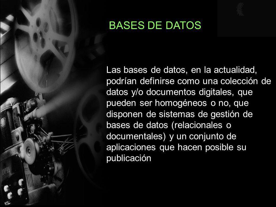 BASES DE DATOS Las bases de datos, en la actualidad, podrían definirse como una colección de datos y/o documentos digitales, que pueden ser homogéneos o no, que disponen de sistemas de gestión de bases de datos (relacionales o documentales) y un conjunto de aplicaciones que hacen posible su publicación