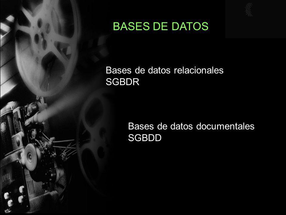 BASES DE DATOS Bases de datos relacionales SGBDR Bases de datos documentales SGBDD
