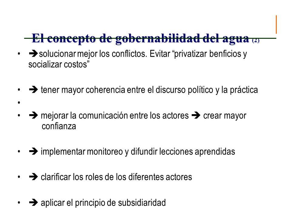 El concepto de gobernabilidad del agua (2) solucionar mejor los conflictos. Evitar privatizar benficios y socializar costos tener mayor coherencia ent