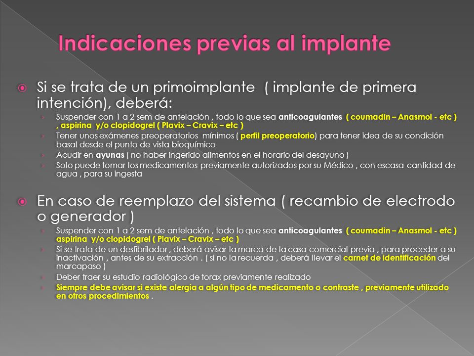 Si se trata de un primoimplante ( implante de primera intención), deberá: Suspender con 1 a 2 sem de antelación, todo lo que sea anticoagulantes ( cou