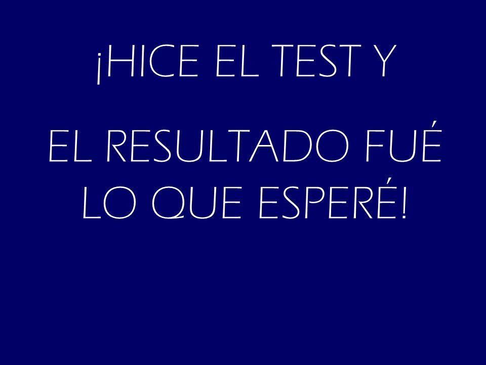 ¡HICE EL TEST Y EL RESULTADO FUÉ LO QUE ESPERÉ!