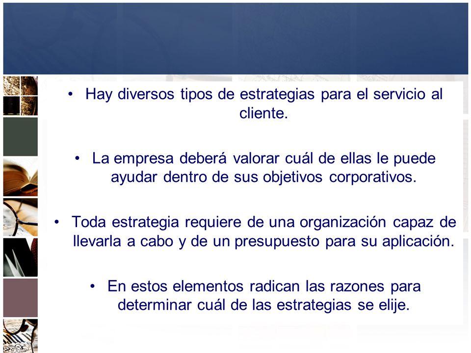 Hay diversos tipos de estrategias para el servicio al cliente. La empresa deberá valorar cuál de ellas le puede ayudar dentro de sus objetivos corpora