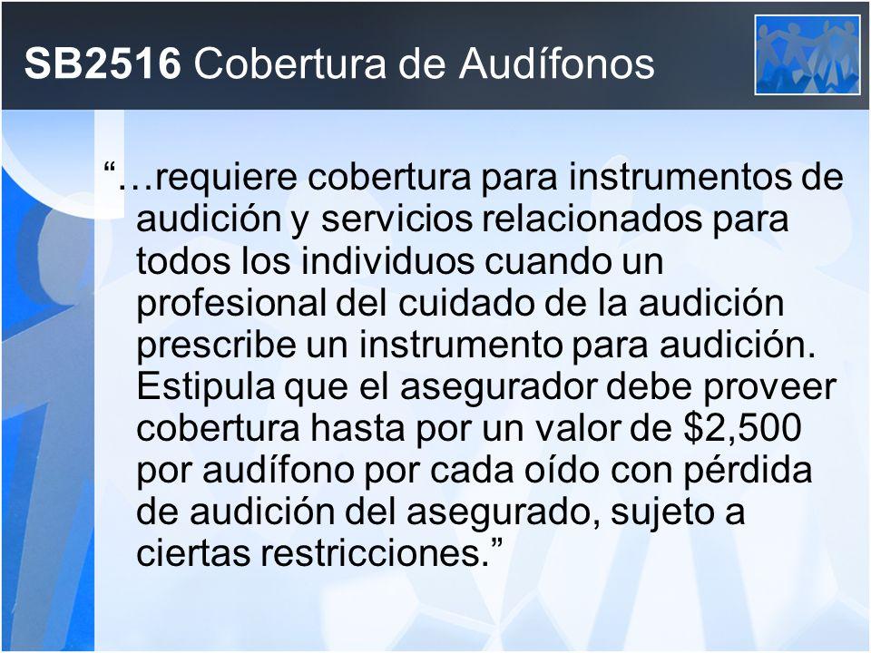SB2516 Cobertura de Audífonos …requiere cobertura para instrumentos de audición y servicios relacionados para todos los individuos cuando un profesional del cuidado de la audición prescribe un instrumento para audición.