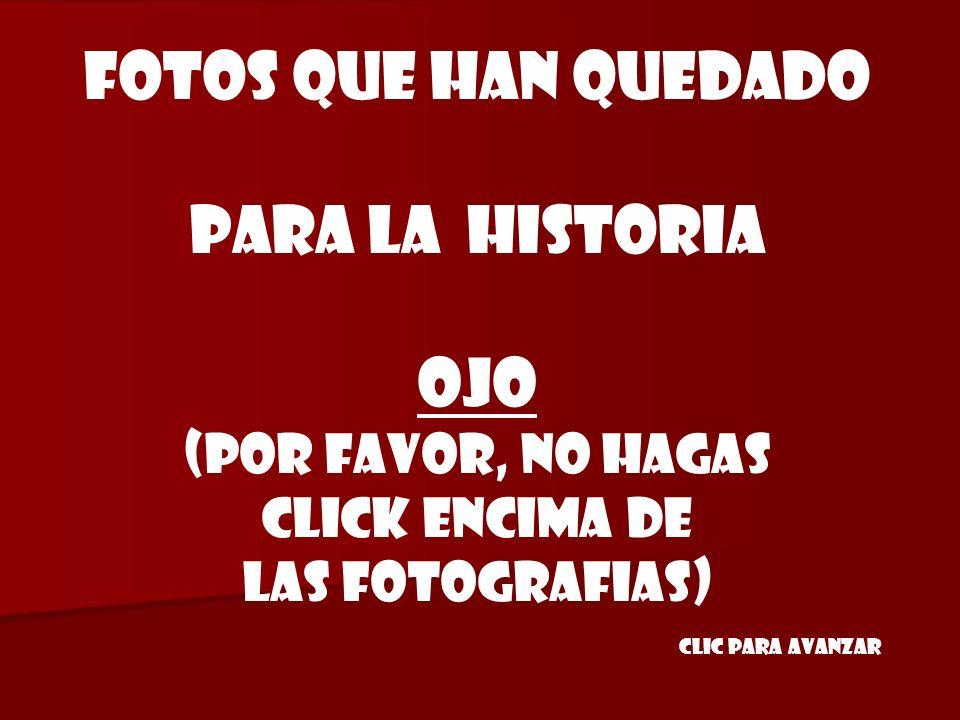 FOTOS QUE HAN quedado para la HISTORIA ojo (POR FAVOR, NO HAGAS CLICK ENCIMA DE LAS FOTOGRAFIAS) Clic para avanzar