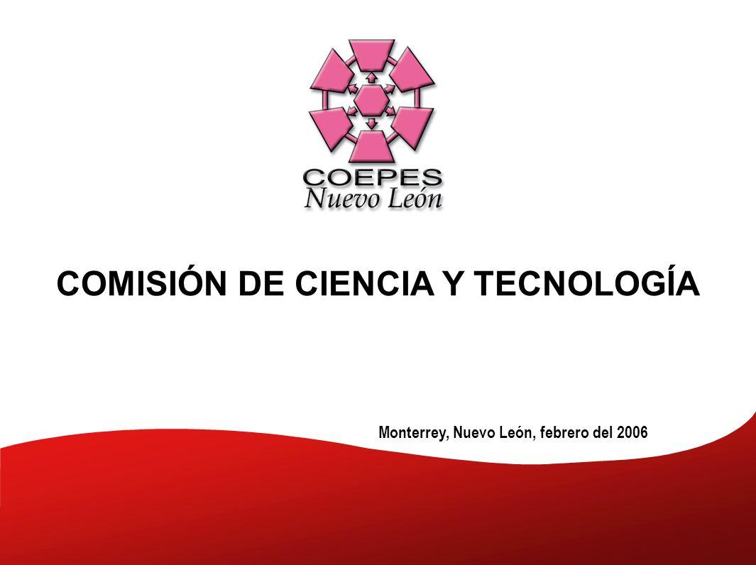 Monterrey, Nuevo León, febrero del 2006 COMISIÓN DE CIENCIA Y TECNOLOGÍA