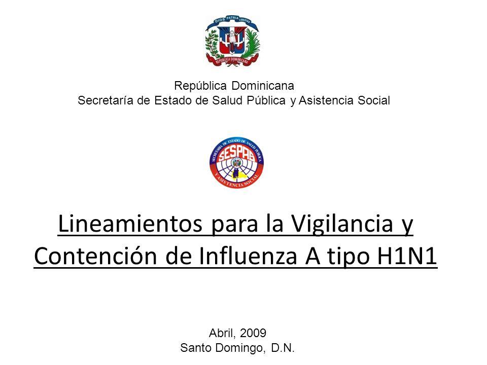 Lineamientos para la Vigilancia y Contención de Influenza A tipo H1N1 Abril, 2009 Santo Domingo, D.N.