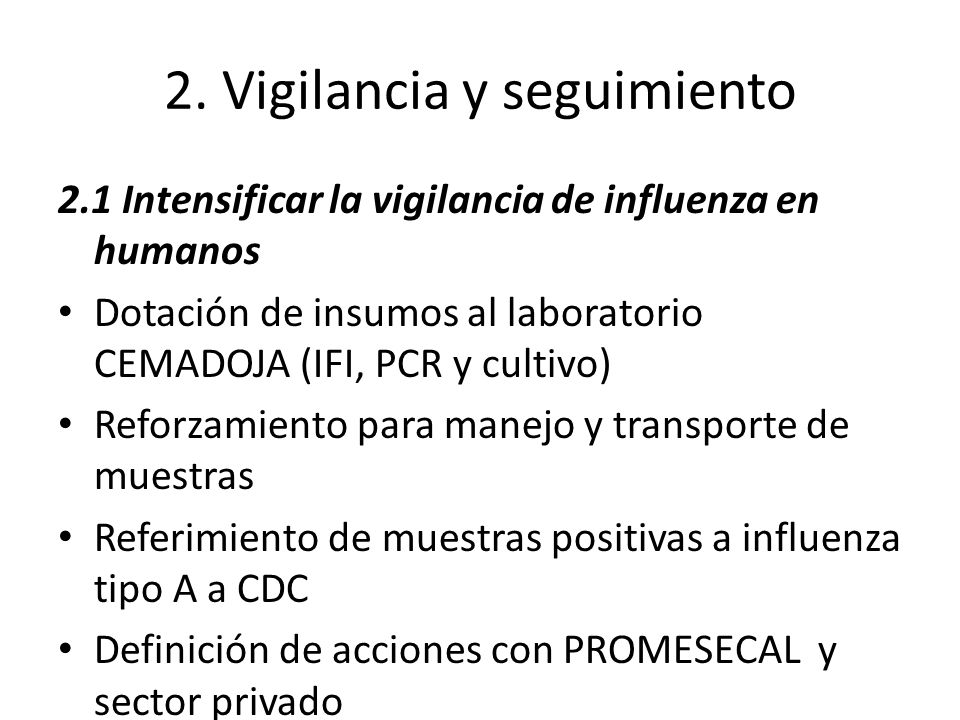 2. Vigilancia y seguimiento 2.1 Intensificar la vigilancia de influenza en humanos Dotación de insumos al laboratorio CEMADOJA (IFI, PCR y cultivo) Re